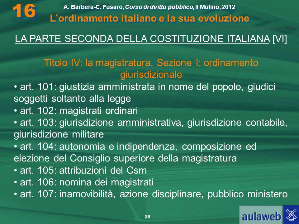 39 A. Barbera-C. Fusaro, Corso di diritto pubblico, Il Mulino, 2012 L'ordinamento italiano e la sua evoluzione A. Barbera-C. Fusaro, Corso di diritto