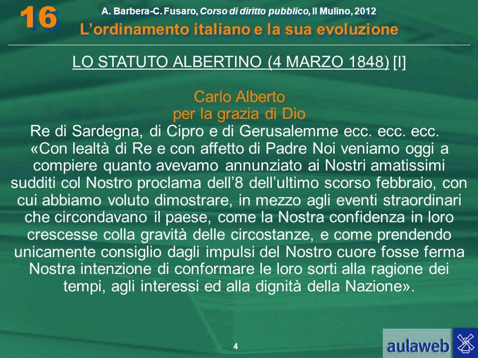 4 A. Barbera-C. Fusaro, Corso di diritto pubblico, Il Mulino, 2012 L'ordinamento italiano e la sua evoluzione A. Barbera-C. Fusaro, Corso di diritto p