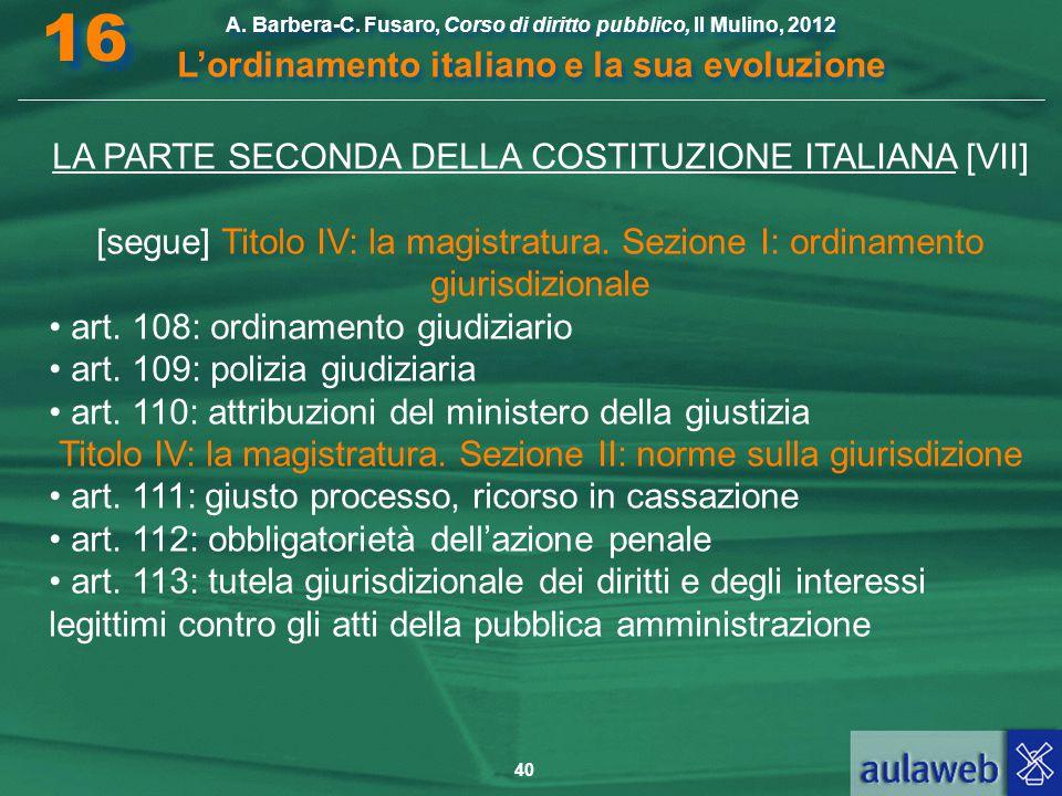 40 A. Barbera-C. Fusaro, Corso di diritto pubblico, Il Mulino, 2012 L'ordinamento italiano e la sua evoluzione A. Barbera-C. Fusaro, Corso di diritto