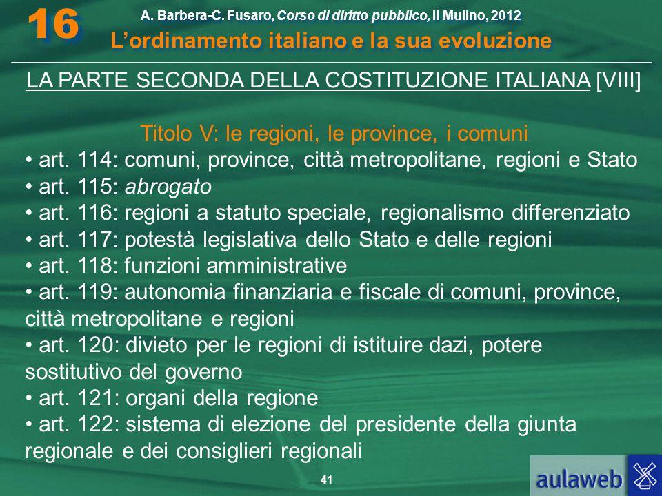 41 A. Barbera-C. Fusaro, Corso di diritto pubblico, Il Mulino, 2012 L'ordinamento italiano e la sua evoluzione A. Barbera-C. Fusaro, Corso di diritto