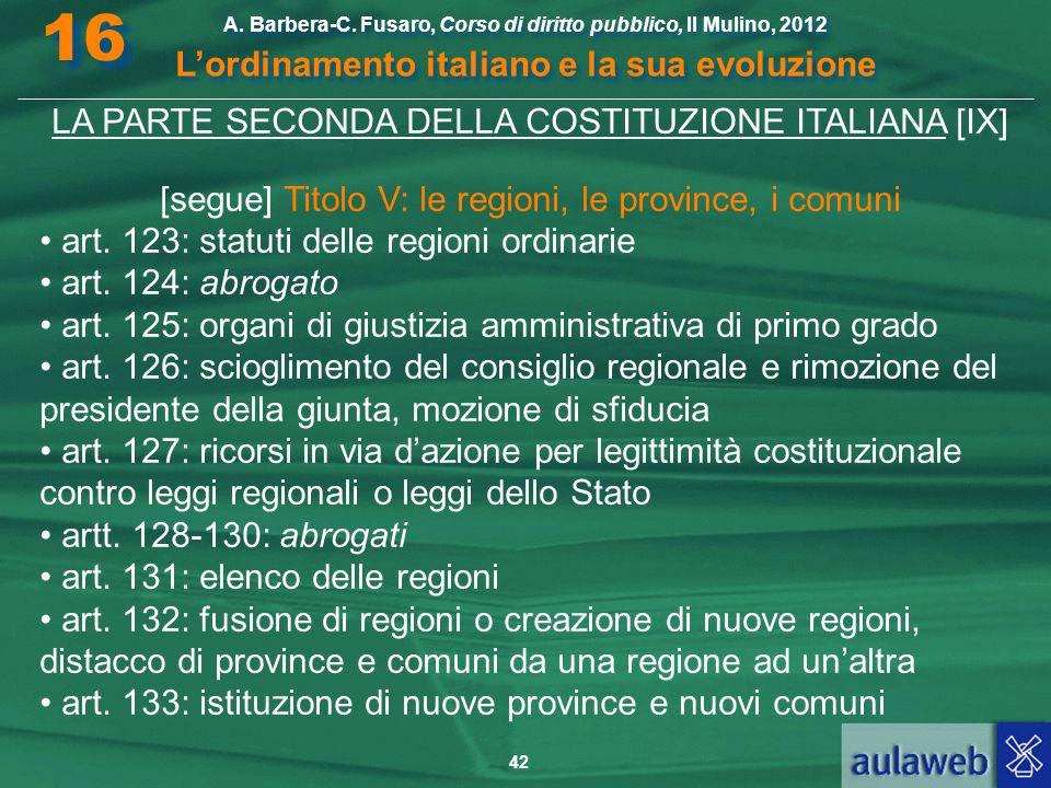 42 A. Barbera-C. Fusaro, Corso di diritto pubblico, Il Mulino, 2012 L'ordinamento italiano e la sua evoluzione A. Barbera-C. Fusaro, Corso di diritto