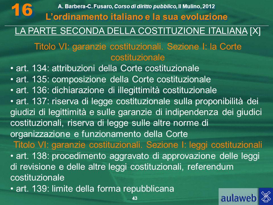 43 A. Barbera-C. Fusaro, Corso di diritto pubblico, Il Mulino, 2012 L'ordinamento italiano e la sua evoluzione A. Barbera-C. Fusaro, Corso di diritto