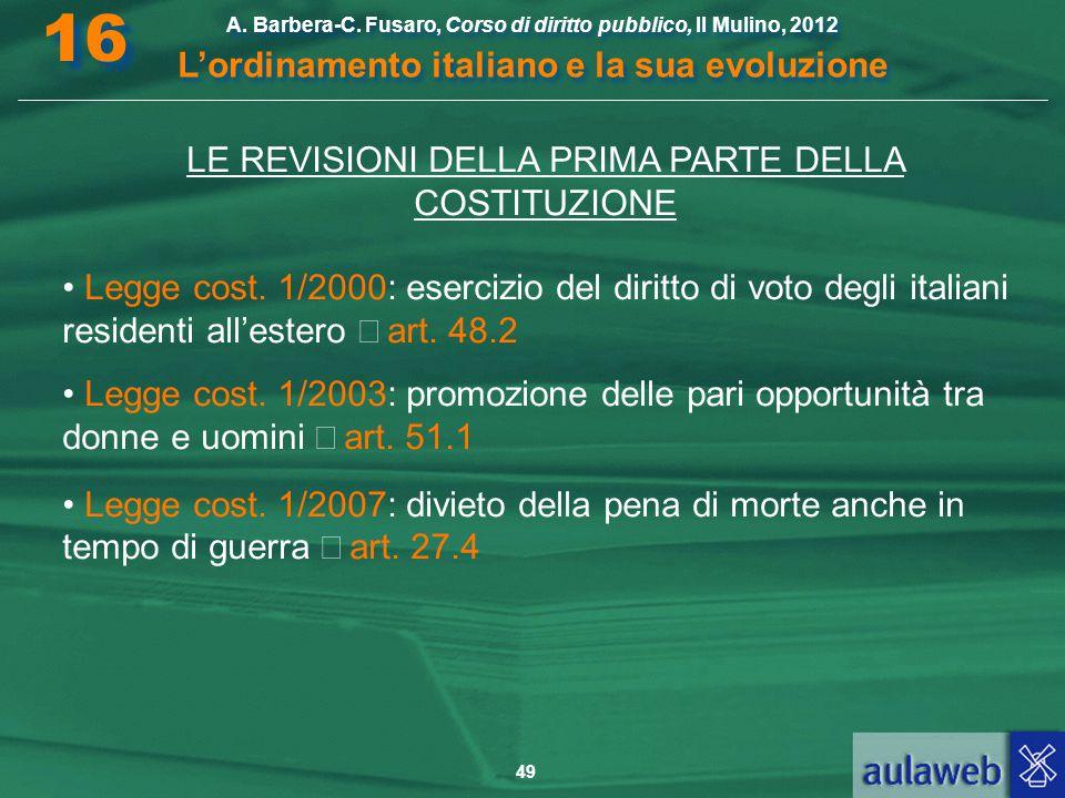 49 A. Barbera-C. Fusaro, Corso di diritto pubblico, Il Mulino, 2012 L'ordinamento italiano e la sua evoluzione A. Barbera-C. Fusaro, Corso di diritto