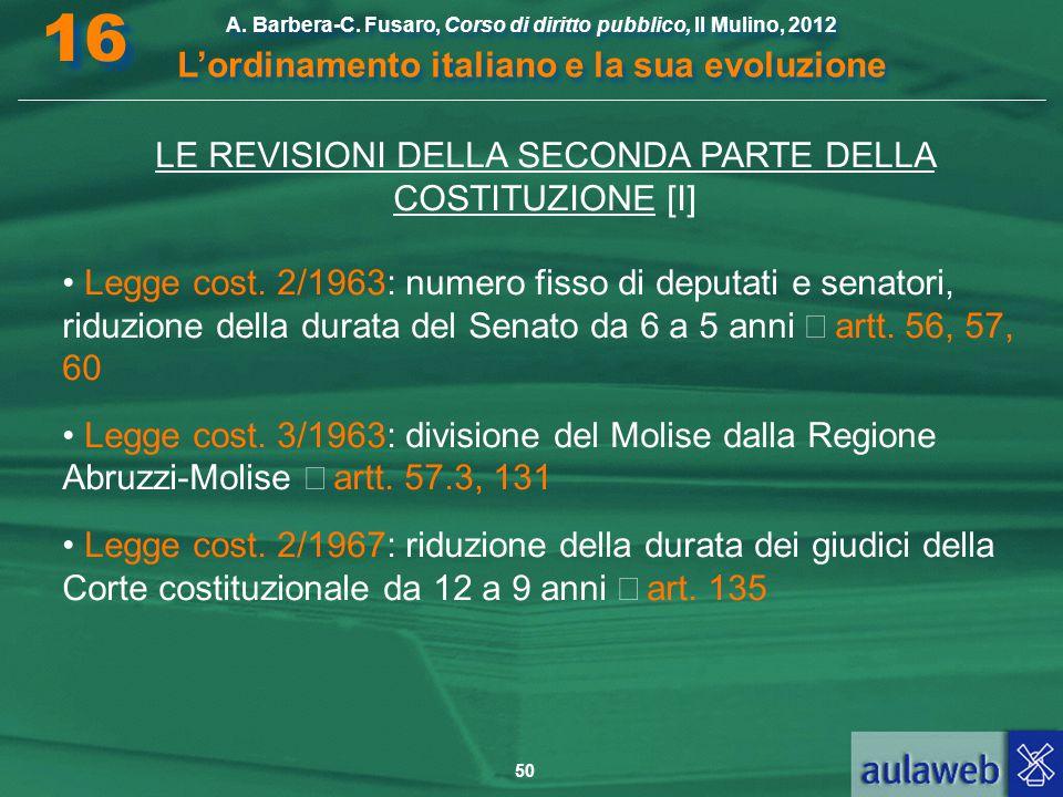 50 A. Barbera-C. Fusaro, Corso di diritto pubblico, Il Mulino, 2012 L'ordinamento italiano e la sua evoluzione A. Barbera-C. Fusaro, Corso di diritto