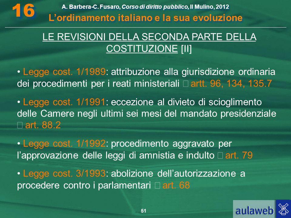 51 A. Barbera-C. Fusaro, Corso di diritto pubblico, Il Mulino, 2012 L'ordinamento italiano e la sua evoluzione A. Barbera-C. Fusaro, Corso di diritto