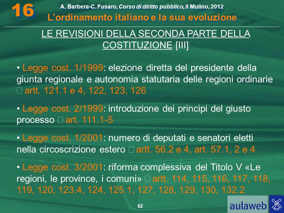 52 A. Barbera-C. Fusaro, Corso di diritto pubblico, Il Mulino, 2012 L'ordinamento italiano e la sua evoluzione A. Barbera-C. Fusaro, Corso di diritto