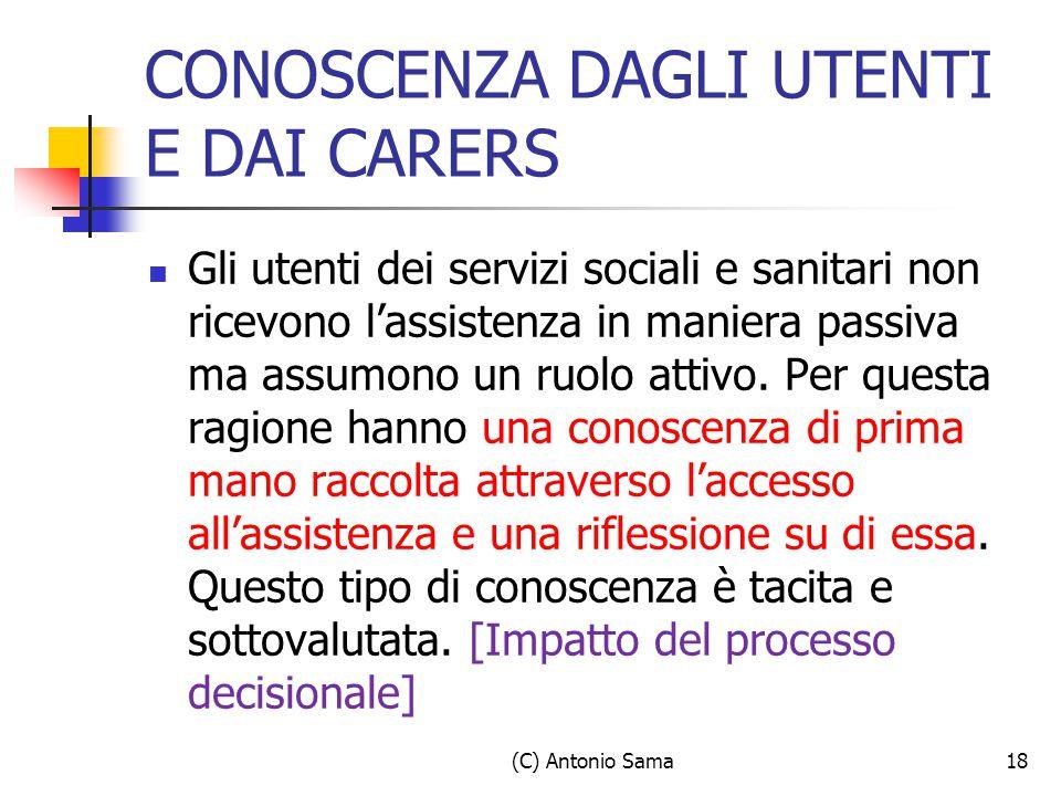 (C) Antonio Sama18 CONOSCENZA DAGLI UTENTI E DAI CARERS Gli utenti dei servizi sociali e sanitari non ricevono l'assistenza in maniera passiva ma assumono un ruolo attivo.