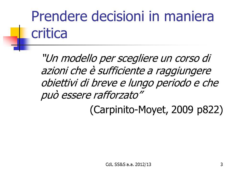 Prendere decisioni in maniera critica Un modello per scegliere un corso di azioni che è sufficiente a raggiungere obiettivi di breve e lungo periodo e che può essere rafforzato (Carpinito-Moyet, 2009 p822) 3CdL SS&S a.a.