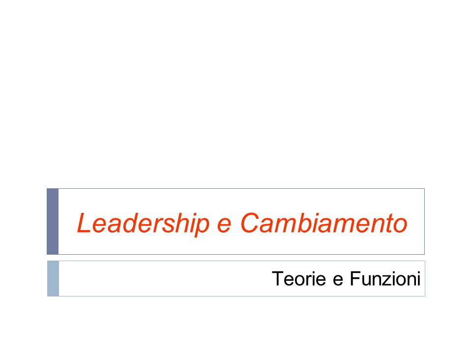 Leadership e Cambiamento Teorie e Funzioni