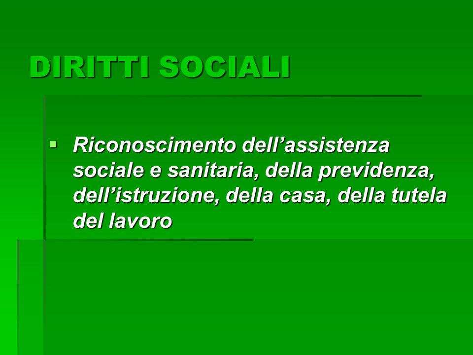 DIRITTI SOCIALI  Riconoscimento dell'assistenza sociale e sanitaria, della previdenza, dell'istruzione, della casa, della tutela del lavoro