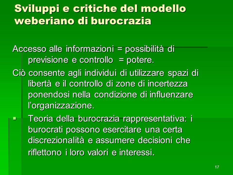 Sviluppi e critiche del modello weberiano di burocrazia Accesso alle informazioni = possibilità di previsione e controllo = potere. Ciò consente agli