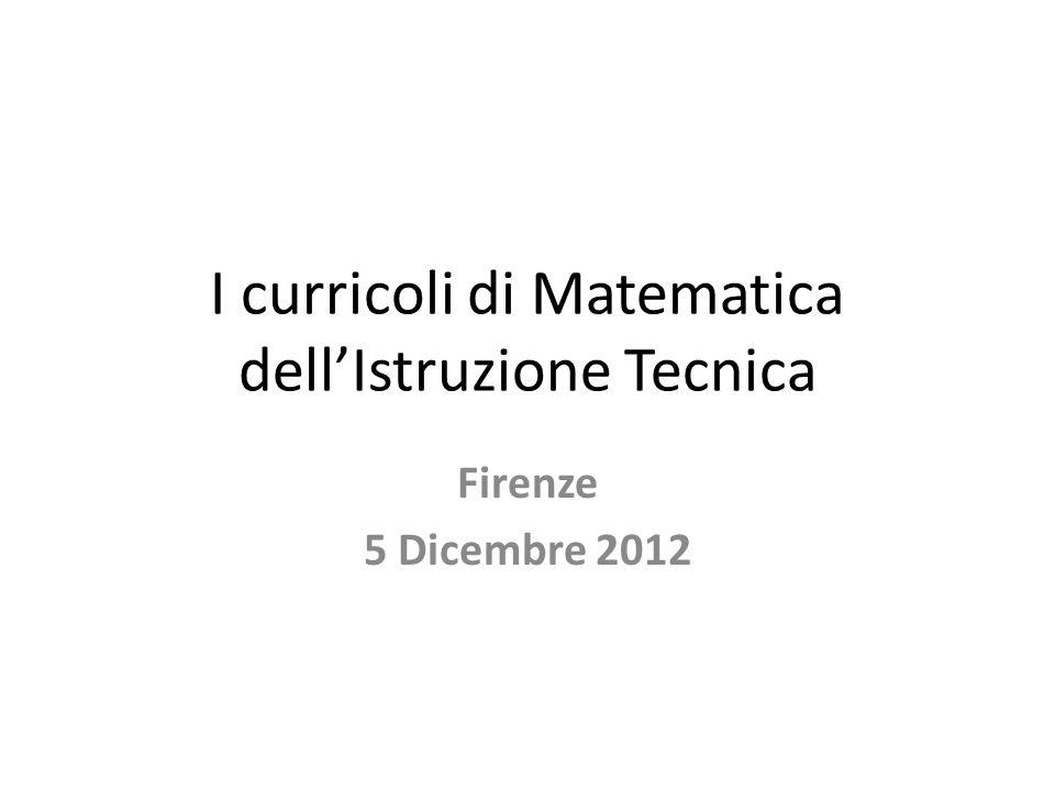 I curricoli di Matematica dell'Istruzione Tecnica Firenze 5 Dicembre 2012