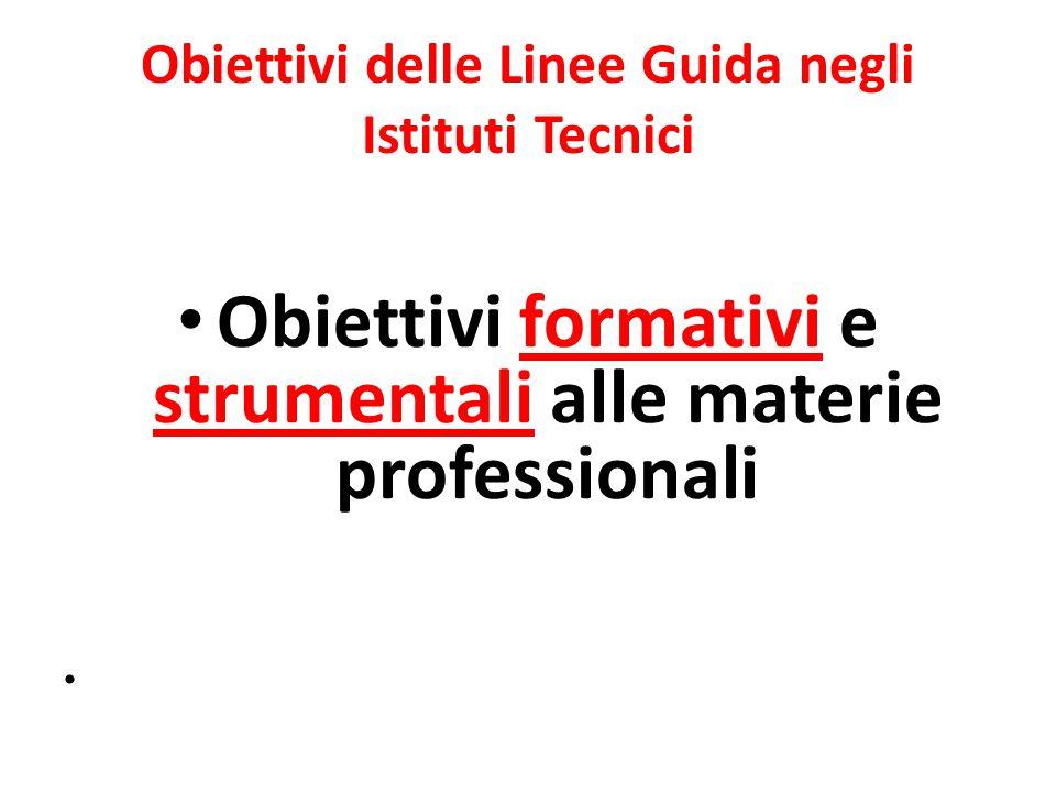 Obiettivi delle Linee Guida negli Istituti Tecnici Obiettivi formativi e strumentali alle materie professionali