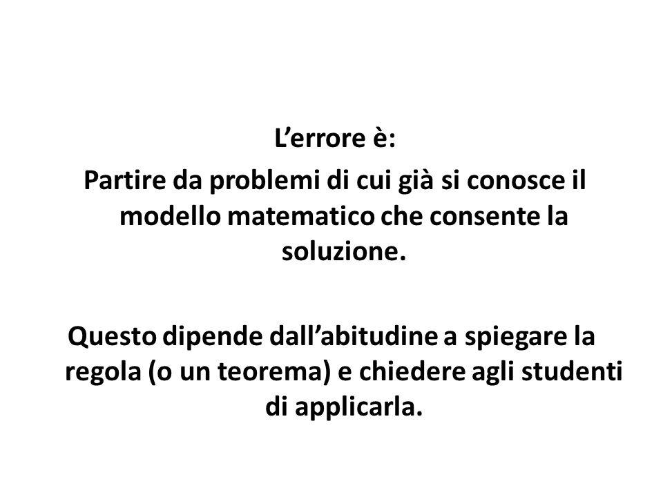 L'errore è: Partire da problemi di cui già si conosce il modello matematico che consente la soluzione. Questo dipende dall'abitudine a spiegare la reg