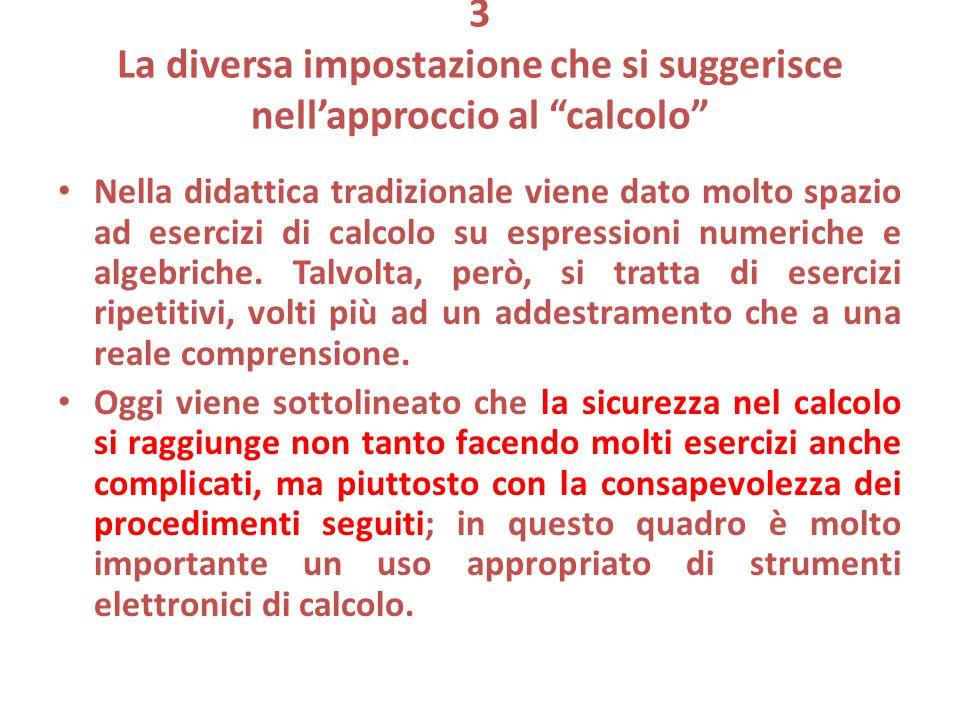 """3 La diversa impostazione che si suggerisce nell'approccio al """"calcolo"""" Nella didattica tradizionale viene dato molto spazio ad esercizi di calcolo su"""