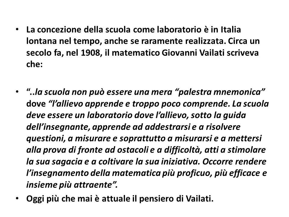 La concezione della scuola come laboratorio è in Italia lontana nel tempo, anche se raramente realizzata. Circa un secolo fa, nel 1908, il matematico