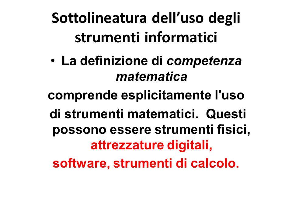 Sottolineatura dell'uso degli strumenti informatici La definizione di competenza matematica comprende esplicitamente l'uso di strumenti matematici. Qu