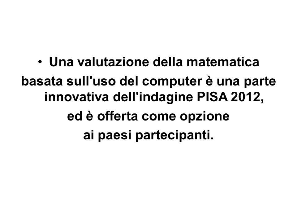 Una valutazione della matematica basata sull'uso del computer è una parte innovativa dell'indagine PISA 2012, ed è offerta come opzione ai paesi parte