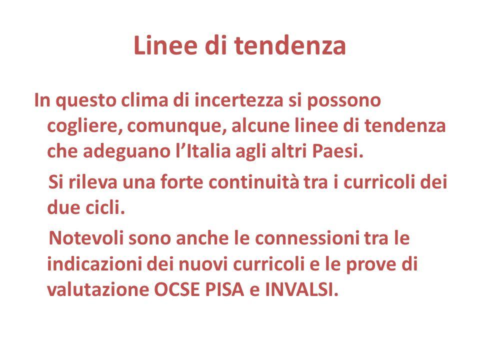 Linee di tendenza In questo clima di incertezza si possono cogliere, comunque, alcune linee di tendenza che adeguano l'Italia agli altri Paesi. Si ril