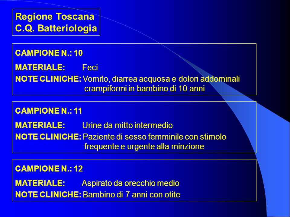 Regione Toscana C.Q. Batteriologia CAMPIONE N.: 10 MATERIALE: Feci NOTE CLINICHE: Vomito, diarrea acquosa e dolori addominali crampiformi in bambino d