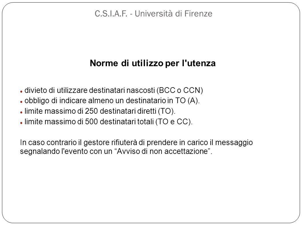 C.S.I.A.F. - Università di Firenze Norme di utilizzo per l'utenza divieto di utilizzare destinatari nascosti (BCC o CCN) obbligo di indicare almeno un