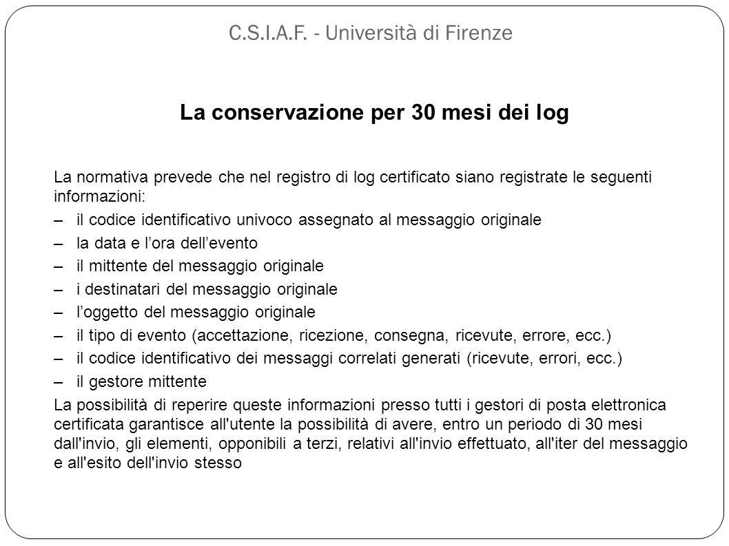 C.S.I.A.F. - Università di Firenze La conservazione per 30 mesi dei log La normativa prevede che nel registro di log certificato siano registrate le s