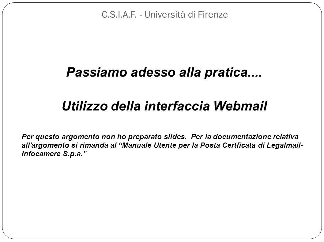 C.S.I.A.F. - Università di Firenze Passiamo adesso alla pratica.... Utilizzo della interfaccia Webmail Per questo argomento non ho preparato slides. P
