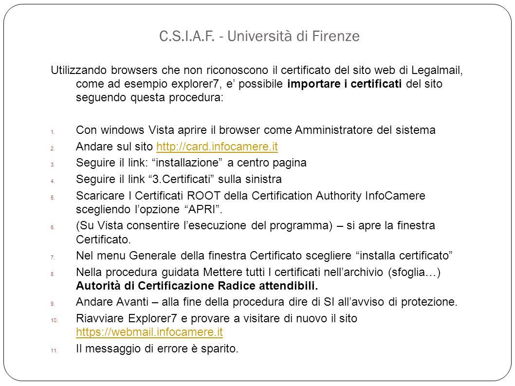 C.S.I.A.F. - Università di Firenze Utilizzando browsers che non riconoscono il certificato del sito web di Legalmail, come ad esempio explorer7, e' po