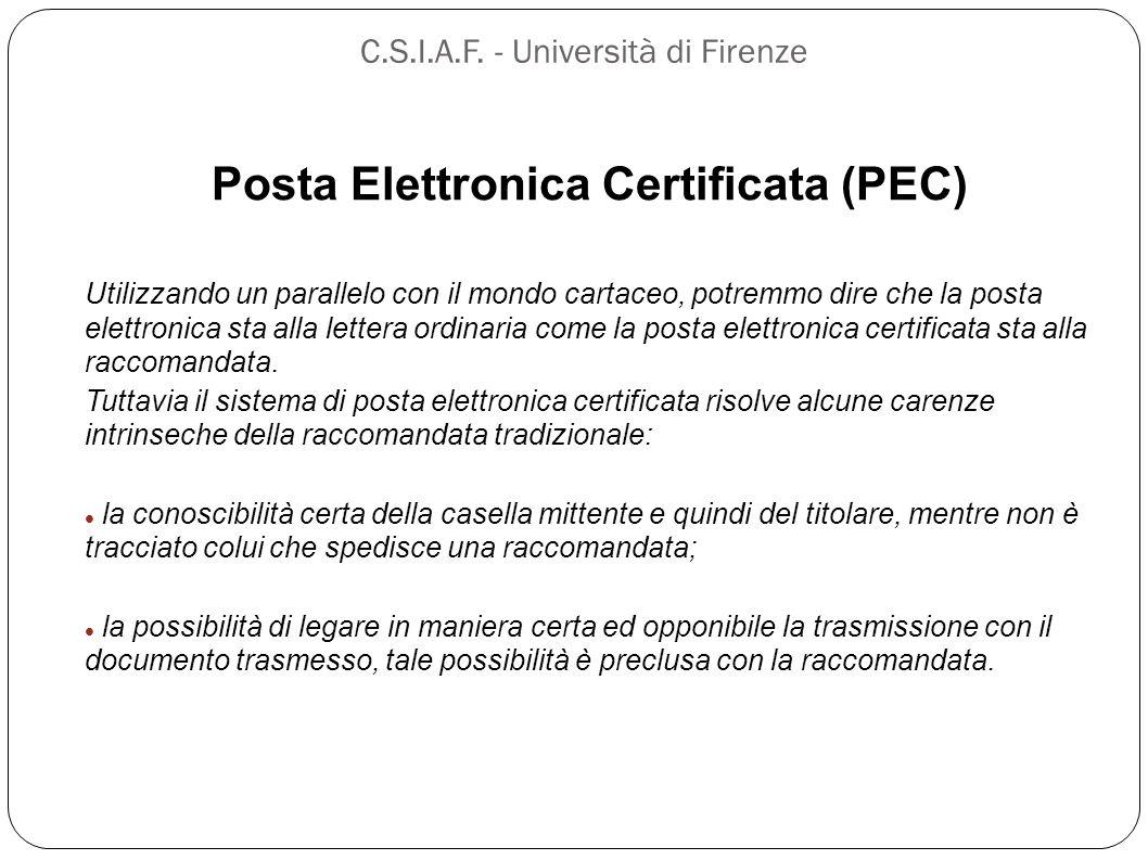 C.S.I.A.F. - Università di Firenze Posta Elettronica Certificata (PEC) Utilizzando un parallelo con il mondo cartaceo, potremmo dire che la posta elet