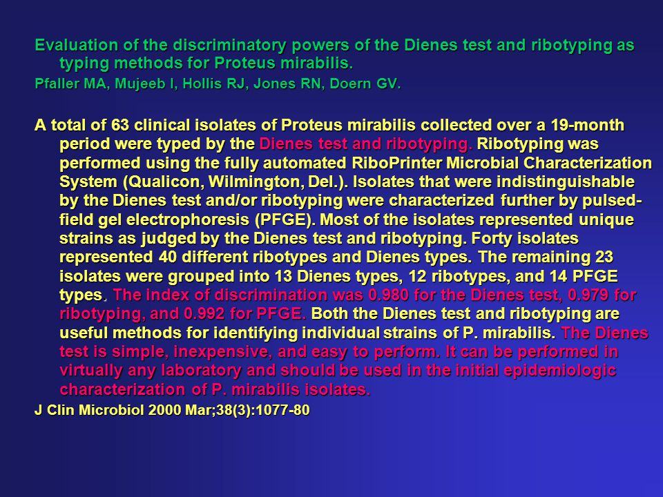 Evaluation of the discriminatory powers of the Dienes test and ribotyping as typing methods for Proteus mirabilis. Pfaller MA, Mujeeb I, Hollis RJ, Jo