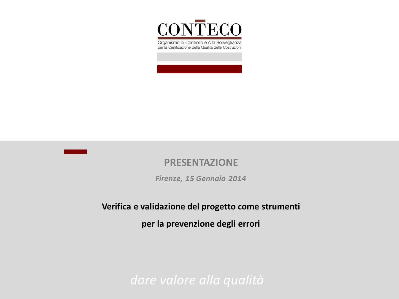 Verifica e validazione del progetto come strumenti per la prevenzione degli errori dare valore alla qualità PRESENTAZIONE Firenze, 15 Gennaio 2014