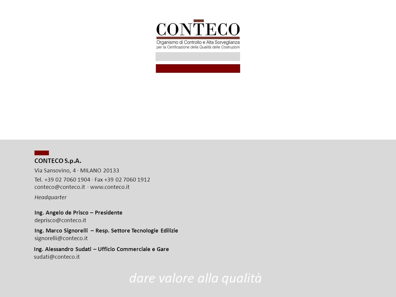 Ing. Angelo de Prisco – Presidente deprisco@conteco.it CONTECO S.p.A. Via Sansovino, 4 · MILANO 20133 Tel. +39 02 7060 1904 · Fax +39 02 7060 1912 con