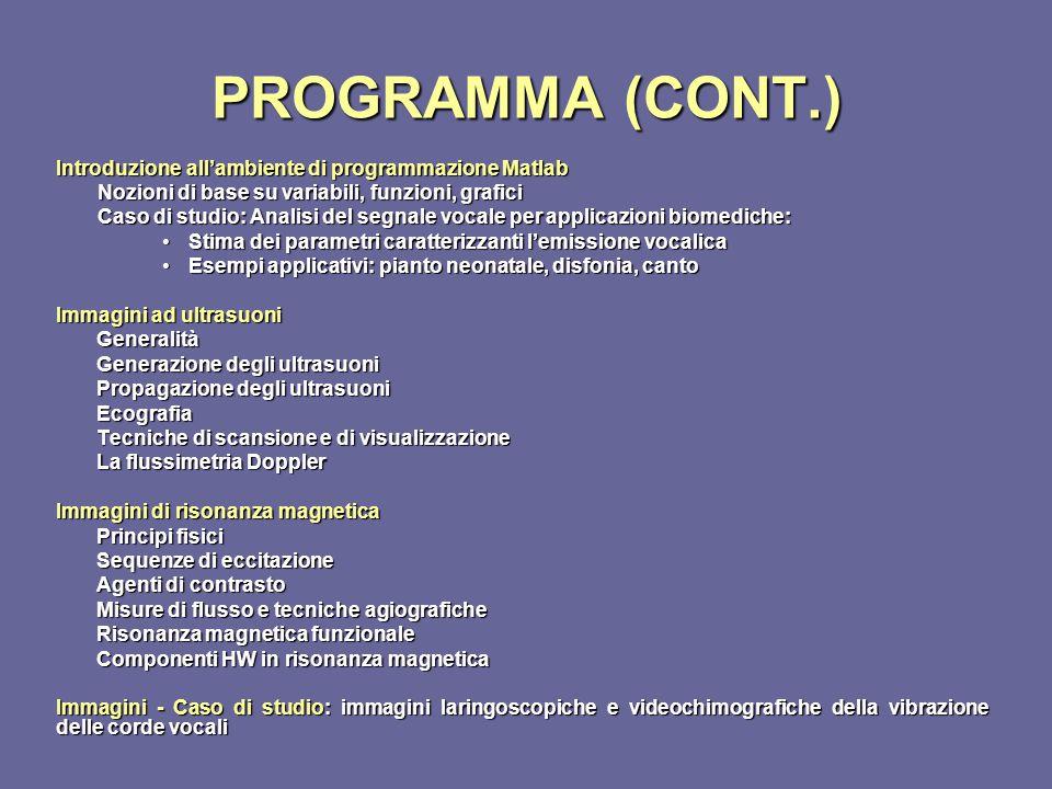 PROGRAMMA (CONT.) Introduzione all'ambiente di programmazione Matlab Nozioni di base su variabili, funzioni, grafici Caso di studio: Analisi del segna