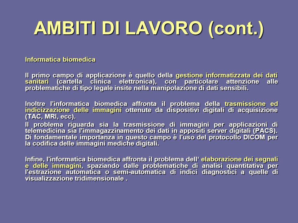 AMBITI DI LAVORO (cont.) Informatica biomedica Il primo campo di applicazione è quello della gestione informatizzata dei dati sanitari (cartella clini