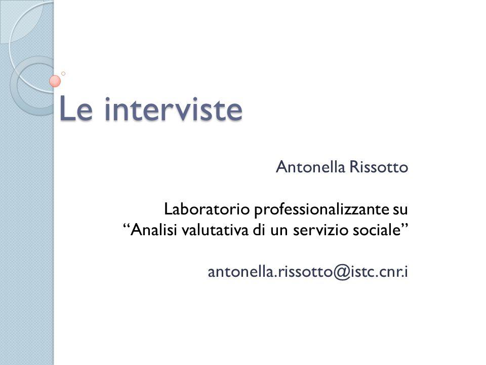 """Le interviste Antonella Rissotto Laboratorio professionalizzante su """"Analisi valutativa di un servizio sociale"""" antonella.rissotto@istc.cnr.i"""