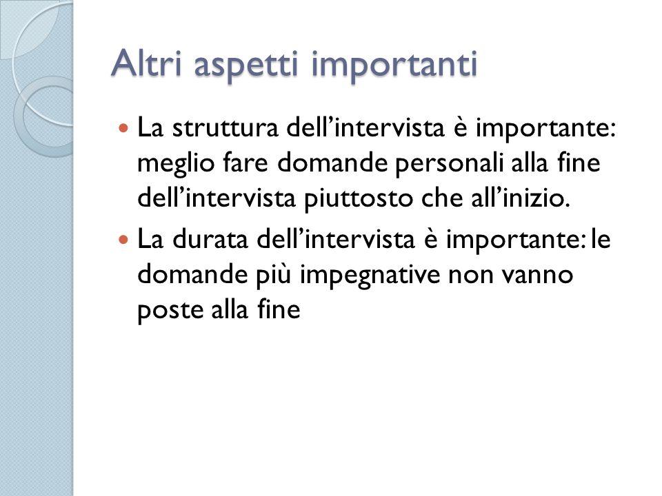 Altri aspetti importanti La struttura dell'intervista è importante: meglio fare domande personali alla fine dell'intervista piuttosto che all'inizio.