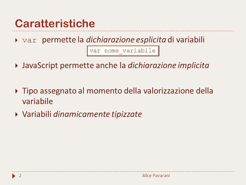 Caratteristiche Alice Pavarani2  var permette la dichiarazione esplicita di variabili  JavaScript permette anche la dichiarazione implicita  Tipo a