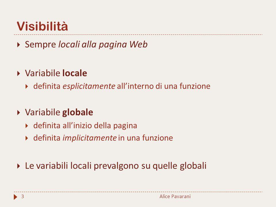 Visibilità Alice Pavarani3  Sempre locali alla pagina Web  Variabile locale  definita esplicitamente all'interno di una funzione  Variabile global