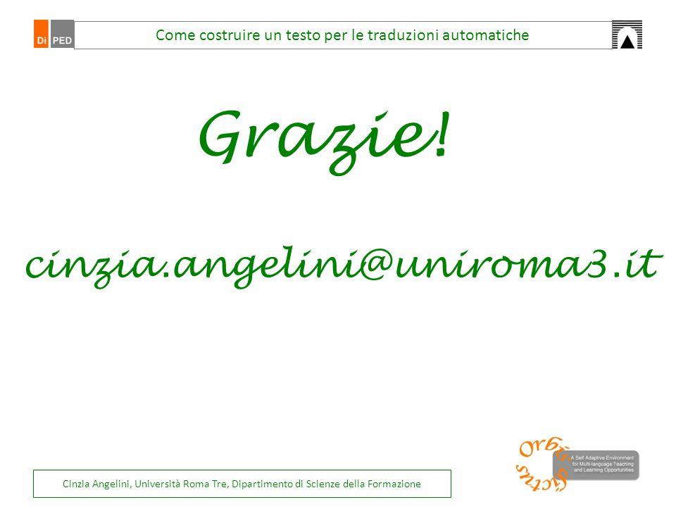 Grazie! Come costruire un testo per le traduzioni automatiche cinzia.angelini@uniroma3.it Cinzia Angelini, Università Roma Tre, Dipartimento di Scienz