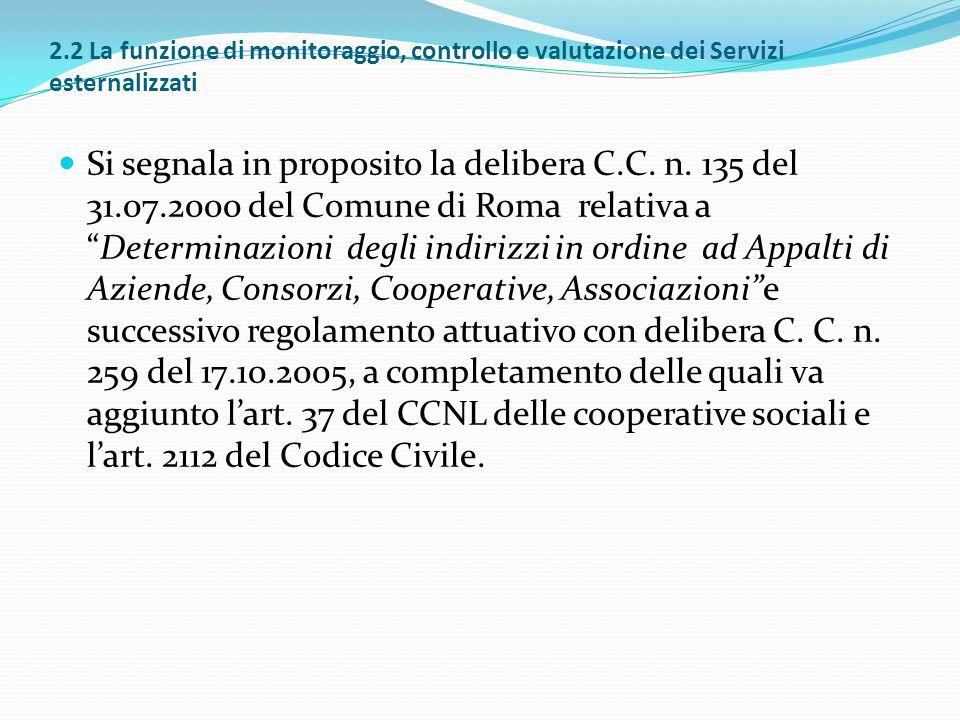 2.2 La funzione di monitoraggio, controllo e valutazione dei Servizi esternalizzati Si segnala in proposito la delibera C.C. n. 135 del 31.07.2000 del