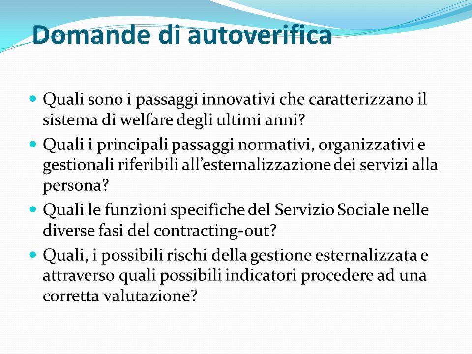 Domande di autoverifica Quali sono i passaggi innovativi che caratterizzano il sistema di welfare degli ultimi anni? Quali i principali passaggi norma