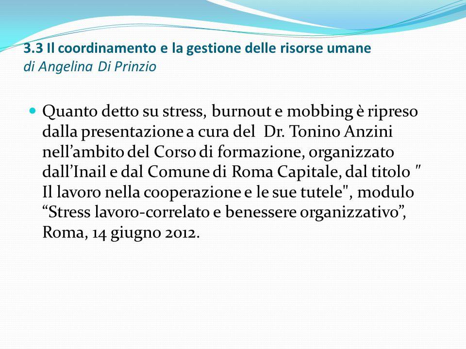 3.3 Il coordinamento e la gestione delle risorse umane di Angelina Di Prinzio Quanto detto su stress, burnout e mobbing è ripreso dalla presentazione