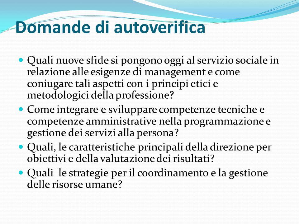 Domande di autoverifica Quali nuove sfide si pongono oggi al servizio sociale in relazione alle esigenze di management e come coniugare tali aspetti c