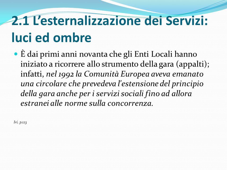2.1 L'esternalizzazione dei Servizi: luci ed ombre È dai primi anni novanta che gli Enti Locali hanno iniziato a ricorrere allo strumento della gara (