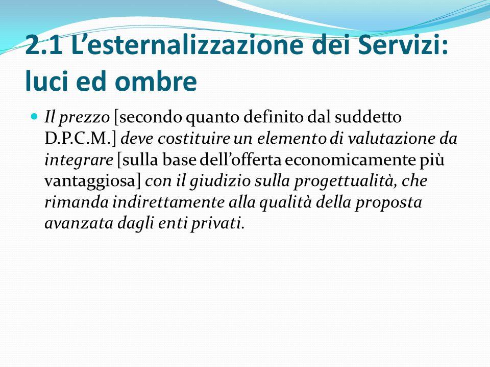 2.1 L'esternalizzazione dei Servizi: luci ed ombre Il prezzo [secondo quanto definito dal suddetto D.P.C.M.] deve costituire un elemento di valutazion