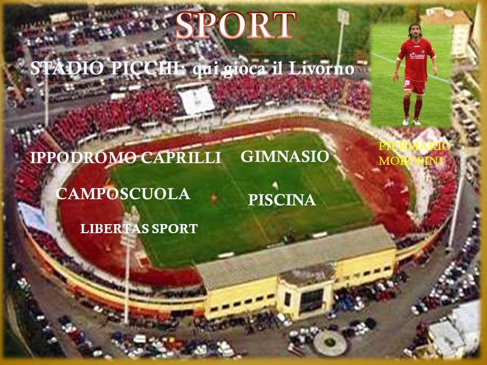 STADIO PICCHI: qui gioca il Livorno IPPODROMO CAPRILLI GIMNASIO LIBERTAS SPORT PISCINA CAMPOSCUOLA PIERMARIO MOROSINI