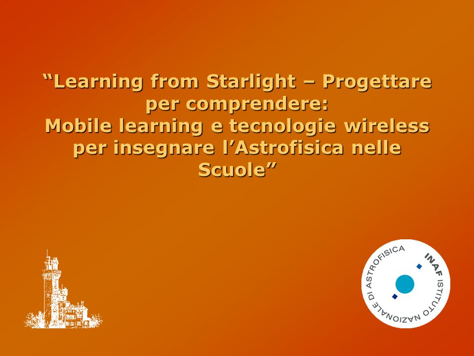 Learning from Starlight – Progettare per comprendere: Mobile learning e tecnologie wireless per insegnare l'Astrofisica nelle Scuole