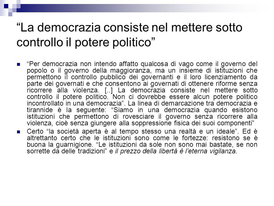 """""""La democrazia consiste nel mettere sotto controllo il potere politico"""" """"Per democrazia non intendo affatto qualcosa di vago come il governo del popol"""