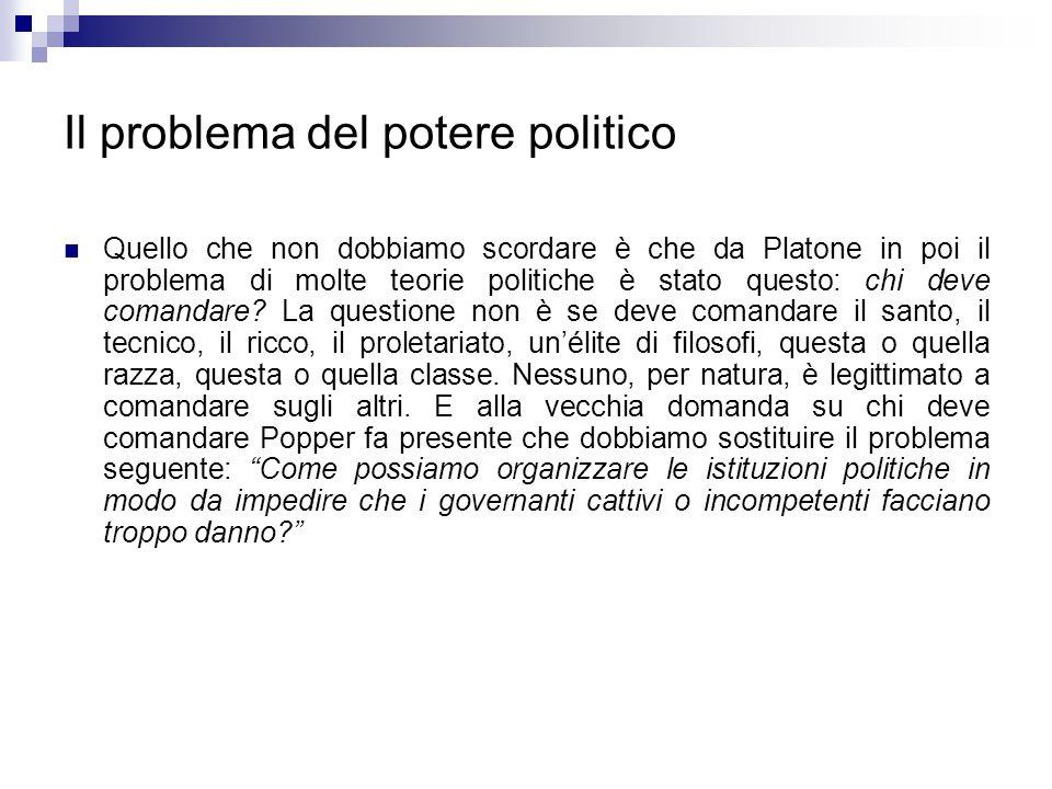 Il problema del potere politico Quello che non dobbiamo scordare è che da Platone in poi il problema di molte teorie politiche è stato questo: chi dev