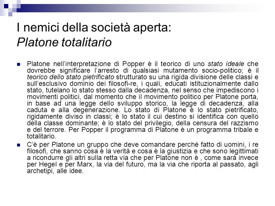 I nemici della società aperta: Platone totalitario Platone nell'interpretazione di Popper è il teorico di uno stato ideale che dovrebbe significare l'